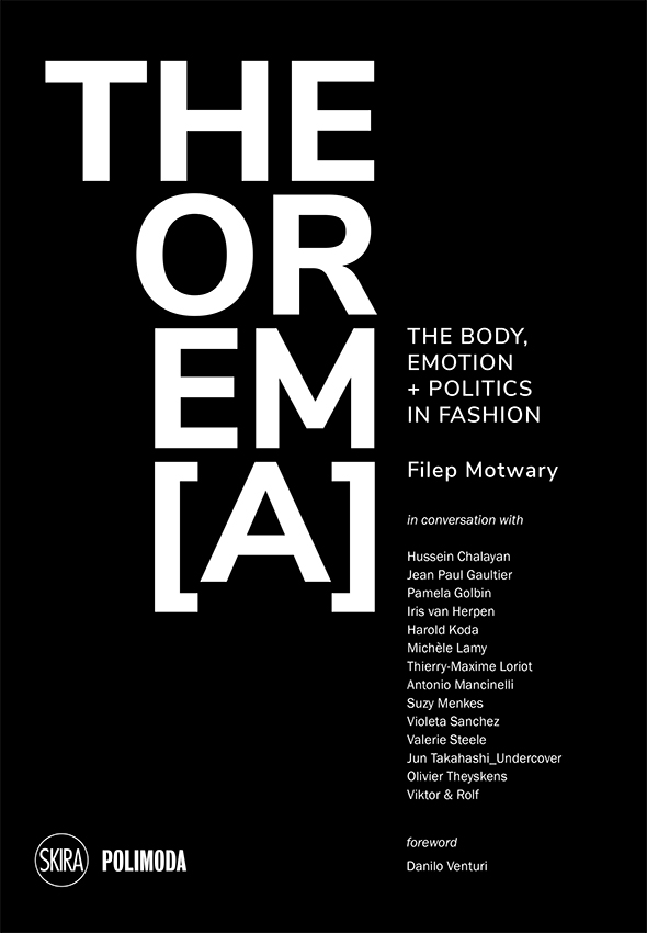 Curator, author, journalist, photographer and costume designer Filep Motwary releases his latest book ideated by Polimoda, THEOREM[A]: The Body, Emotion + Politics in Fashion, published by Skira Editore.  Formatted as a series of interviews with select contemporary fashion key figures, the book investigates the dressed body as a political statement, focusing on the linked trilogy of the mind, body and politics. In his provocative series of interviews, Motwary spoke with participants chosen for their professional integrity, their body of work and vast knowledge of historical and contemporary fashion, among other factors. Interviews were conducted with Hussein Chalayan, Jean Paul Gaultier, Pamela Golbin, Iris van Herpen, Harold Koda, Michèle Lamy, Thierry-Maxime Loriot, Antonio Mancinelli, Suzy Menkes, Violeta Sanchez, Valerie Steele, Jun Takahashi, Olivier Theyskens, Viktor & Rolf with a foreword by Danilo Venturi. The interviews each explore the essence and perception of the body, poetic emotion and politics, touching specifically on the issues and controversies surrounding the current state of fashion.